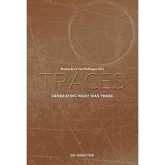 Traces - Generating What Was There by Bettina Bock von Wulfingen - 978