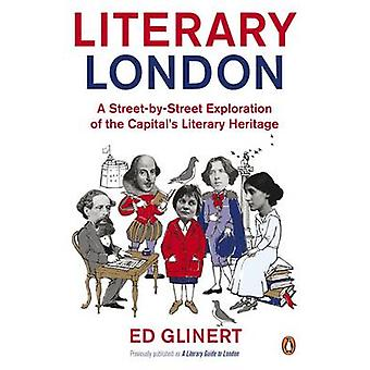 Literary London - A Street by Street Exploration of the Capital's Lite