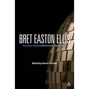 Bret Easton Ellis - American Psycho - Glamorama - Lunar Park by Naomi