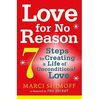 Amor sem razão - 7 passos para criar uma vida de amor incondicional