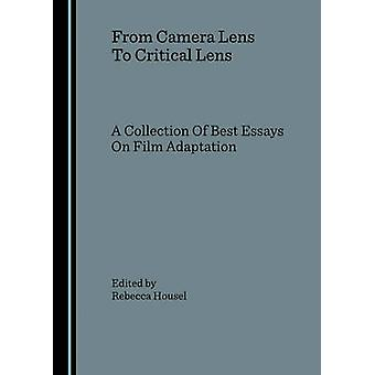 From Camera Lens to Critical Lens - A Collection of Best Essays on Fil