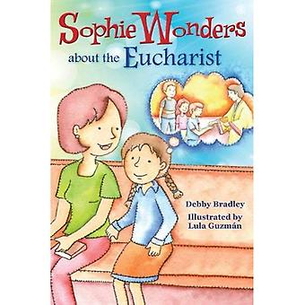 Sophie Wonders About the Eucharist (Sophie Wonders about the Sacraments)
