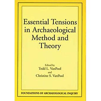Essential Tensions in Archaeological Method and Theory (Foundations of Archaeological Inquiry Series)