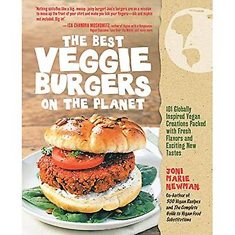 The Best Veggie Burgers on the Planet: 101 Flavor-packed Patties of 100% Vegan Goodness - With More Taste and Delicious Nutrition Than Anything You'd Find at the Store