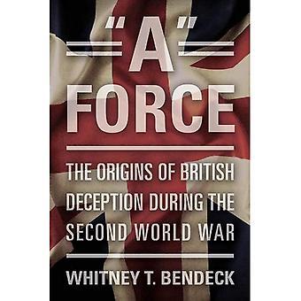 Een kracht: De oorsprong van de Britse misleiding in de Tweede Wereldoorlog