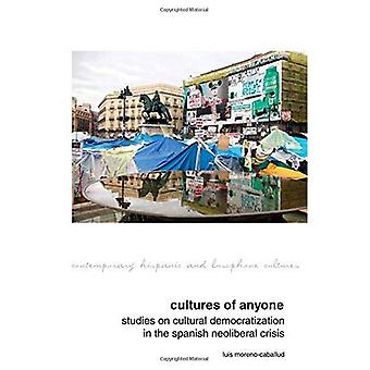 Cultures of Anyone: Studies on Cultural Democratization in the Spanish Neoliberal Crisis (Contemporary Hispanic...