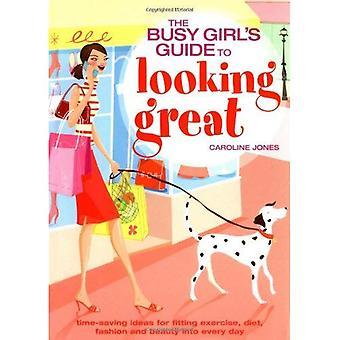 Upptagen flickornas Guide till snygg: tidsbesparande idéer för montering motion, kost, mode och skönhet i varje dag