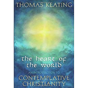 The Heart of the World: An Introduction to Contemplative Christianity