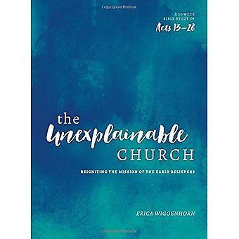 L'église inexplicable: Rallumer la Mission des premiers croyants (une étude d'actes 13-28)