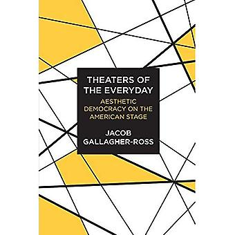 Theaters of the Everyday: Aesthetic Democracy on the American Stage