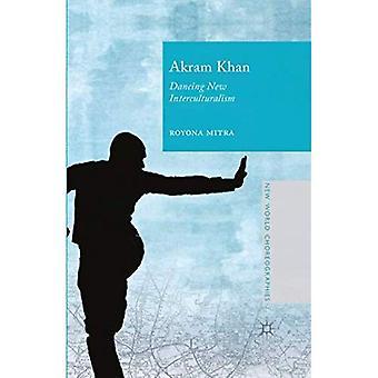 Akram Khan: Baile nuevo interculturalidad: 2015 (coreografías de nuevo mundo)