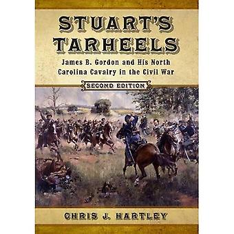 Stuart's Tarheels: James B.� Gordon and His North Carolina Cavalry in the Civil War, 2D Ed.