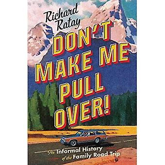 Don't Make Me Pull Over!: An Informal History of the� Family Road Trip