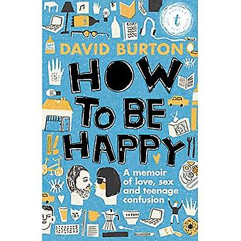 How to Be Happy: A Memoir� of Love, Sex and Teenage Confusion