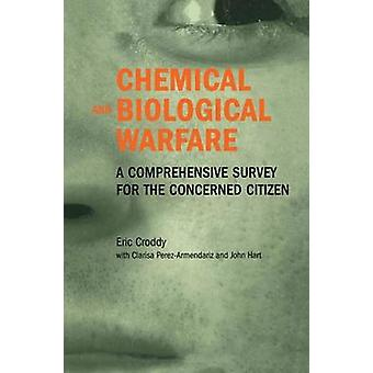 Chemical and Biological Warfare A Comprehensive Survey for the Concerned Citizen by Croddy & Eric