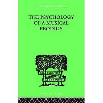 The Psychology of a Musical Prodigy by Revesz & G.