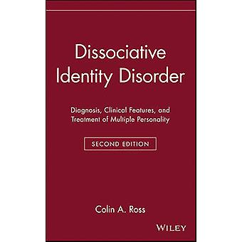 Dissociative Identity Disorder Diagnosis Clinical Features and Treatment of Multiple Personality by Ross & Colin A.