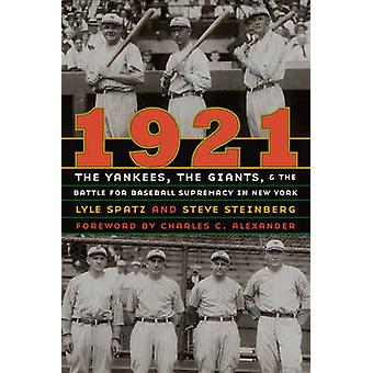 1921 The Yankees the Giants and the Battle for Baseball Supremacy in New York by Spatz & Lyle