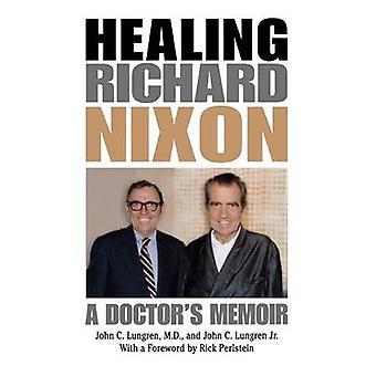 Richard Nixon A Memoir de médecins par Lungren & John C. de guérison