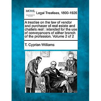 A treatise on the law of vendor and purchaser of real estate and chattels real  intended for the use of conveyancers of either branch of the profession. Volume 2 of 2 by Williams & T. Cyprian