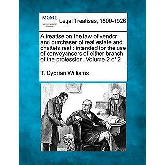 Een verhandeling over de wet van verkoper en koper van onroerende en roerende echte die bestemd zijn voor het gebruik van conveyancers van een van de takken van het beroep. Volume 2 van de 2 door Williams & T. Cyprianus