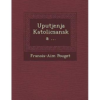 Uputjenja Katolicsanska ... by Pouget & FranoisAim