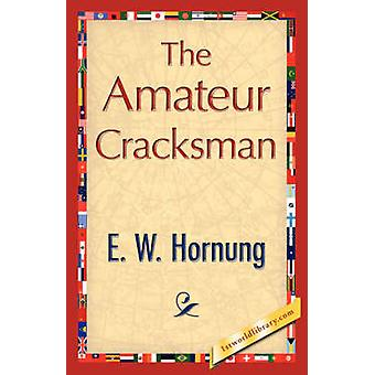 The Amateur Cracksman by E. W. Hornung & Hornung