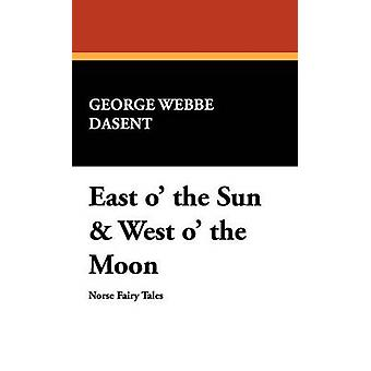 East O the Sun  West O the Moon by Dasent & George Webbe