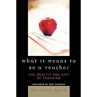 What It Means to Be a Teacher The Reality and Gift of Teaching  Rowman  Littlefield by Gose & Michael