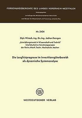 Die Langfristprognose im Investitionsgterbereich als dynamische Systehommealyse by Frangen & Jochen