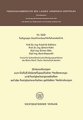 Untersuchungen Zum Einfluss Klebstoffspezifischer Verformungs Und Festigkeitseigenschaften Auf Das Festigkeitsverhalten Geklebter Verbindungen by Eichhorn & Friedrich