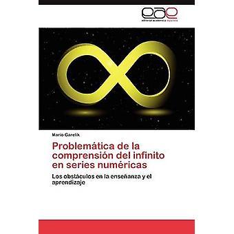 Problematica de la Comprension del infinito en Series Numericas by Garelik & Mario