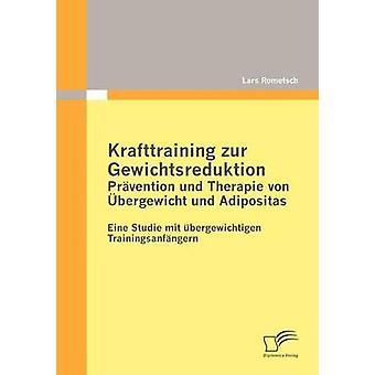 Krafttraining Zur Gewichtsreduktion Prvention Und Therapie von Bergewicht Und Adipositas von & Lars Rometsch