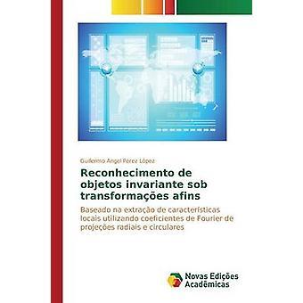 Reconhecimento de objetos invariante sob transformaes afins by Prez Lpez Guillermo Angel