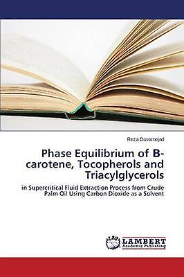 Phase Equilibrium of voitureougeene Tocopherols and Triacylglycerols by Davarnejad Reza