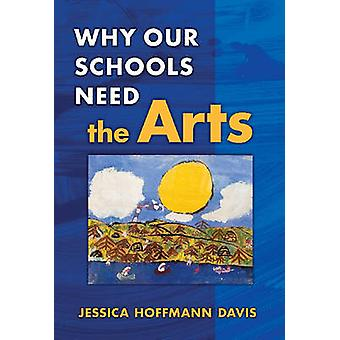 Why Our Schools Need the Arts by Jessica Hoffmann Davis - 97808077483