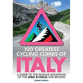 100 Greatest Cycling Climbs� of Italy: A guide to the� famous mountains of the Giro d'Italia and beyond