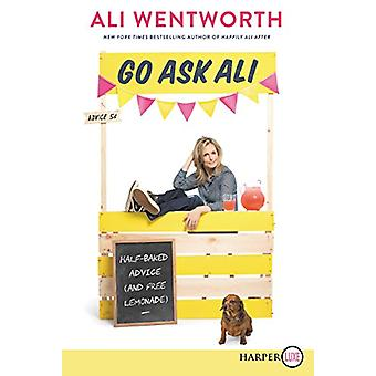 Go Ask Ali - Half-Baked Advice (and Free Lemonade) by Ali Wentworth -
