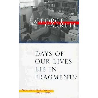 Days of Our Lives Lie in Fragments - New and Old Poems - 1957-97 by Ge
