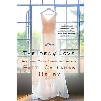 The Idea of Love by Patti Callahan Henry - 9781250093868 Book