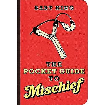 The Pocket Guide to Mischief by Bart King - 9781423603665 Book