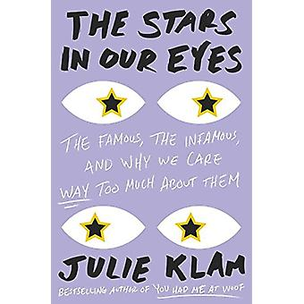 The Stars In Our Eyes - The Famous - the Infamous - and Why We Care Wa