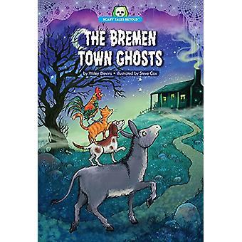 The Bremen Town Ghosts by Wiley Blevins - 9781634401692 Book