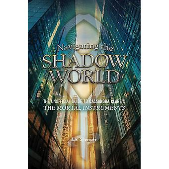 Navigating the Shadow World - The Unofficial Guide to Cassandra Clare'
