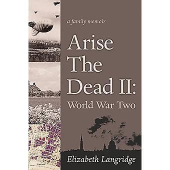 Arise The Dead II - World War Two by Elizabeth Langridge - 97817718328