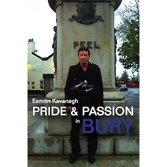 Pride & Passion in Bury by Eamon Kavanagh - 9781780911625 Book