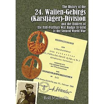 The History of the 24 WaffenGebirgs KarstjagerDivision Der Ss and the Holders of the AntiPartisan War Badge in Gold in the Second World War by Rolf Michaelis