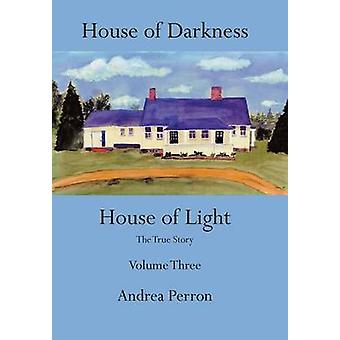 House of Darkness House of Light The True Story Volume Three by Perron & Andrea