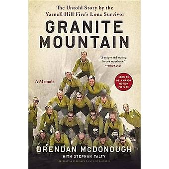 Granite Mountain - The Firsthand Account of a Tragic Wildfire - Its Lo