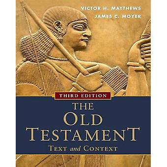 The Old Testament Text and Context by Victor H Matthews & James C Moyer